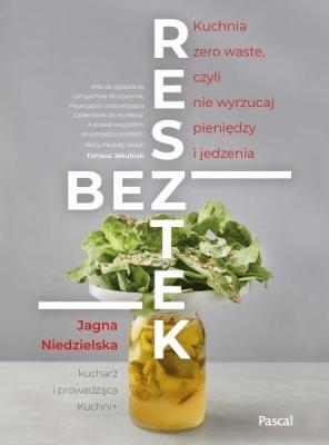 Bez resztek. Kuchnia zero waste, czyli nie wyrzucaj pieniędzy i jedzenia - NiedzielskaJagna - Książki Kuchnia, potrawy