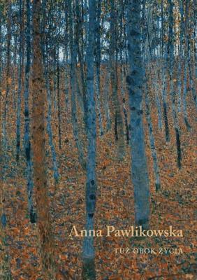 Tuż obok życia - Anna Pawlikowska - Książki Literatura piękna