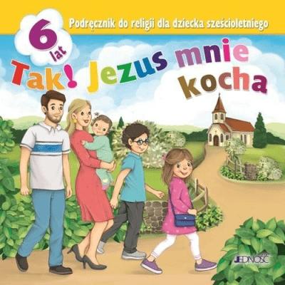 Przedszkole - Tak! Jezus mnie kocha. 6 lat. Podręcznik do religii dla dziecka sześcioletniego.