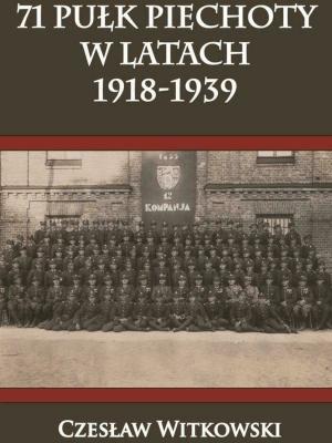 71 Pułk Piechoty w latach 1918-1939 - WitkowskiCzesław - Książki Historia, archeologia