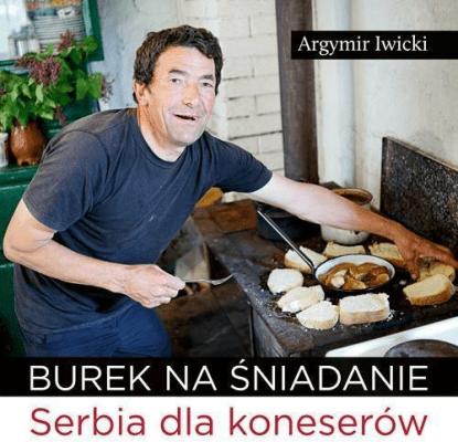 Burek na śniadanie. Serbia dla koneserów - IwickiAgrymir - Książki Reportaż, literatura faktu