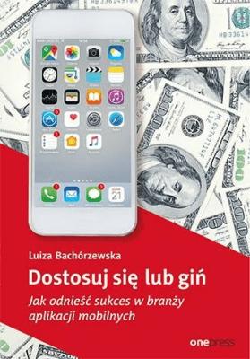 Dostosuj się lub giń - LuizaBachórzewska - Książki Informatyka, internet