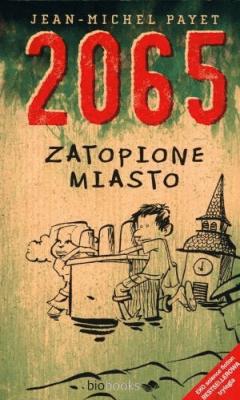2065. Zatopione miasto - PayetJeanMichel - Książki Książki dla dzieci
