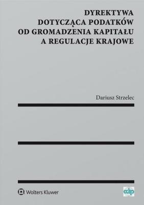 Dyrektywa dotycząca podatków od gromadzenia kapitału a regulacje krajowe - StrzelecDariusz - Książki Prawo, administracja