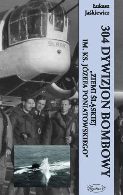 """304 Dywizjon Bombowy """"Ziemi Slaskiej..."""" - JaśkiewiczŁukasz - Książki Historia, archeologia"""