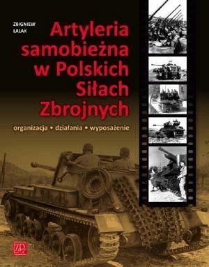 Artyleria samobieżna w Polskich Siłach Zbrojnych - LalakZbigniew - Książki Historia, archeologia