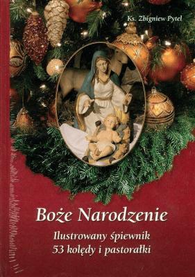 Boże Narodzenie. Ilustrowany śpiewnik - PytelZbigniew - Książki Poradniki i albumy