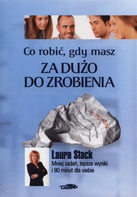 Co robić, gdy masz za dużo do zrobienia - StackLaura - Książki Poradniki i albumy