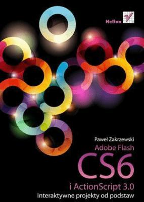 Adobe Flash CS6 i ActionScript 3.0. Interaktywne.. - ZakrzewskiPaweł - Książki Informatyka, internet