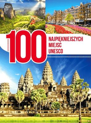 100 najpiękniejszych miejsc UNESCO - Opracowaniezbiorowe - Książki Poradniki i albumy