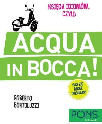Acqua in bocca. Księga idiomów. Włoski - Opracowaniezbiorowe - Książki Książki do nauki języka obcego