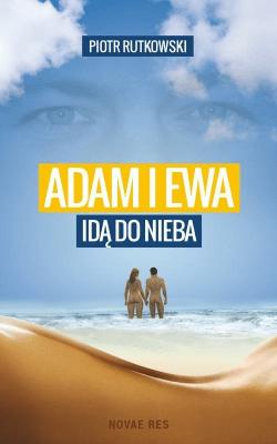 Adam i Ewa idą do Nieba - RutkowskiPiotr - Książki Literatura piękna
