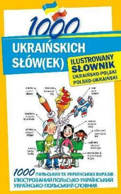 1000 ukraińskich słów(ek). Ilustrowany słownik - Polishchuk-ZiemińskaOlena - Książki Książki naukowe i popularnonaukowe