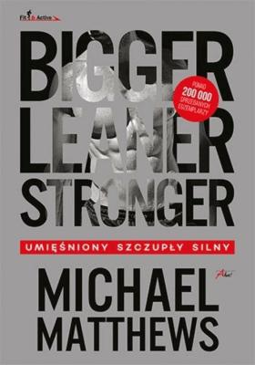 Bigger, Leaner, Stronger. Umięśniony, szczupły, silny - MatthewsMichael - Książki Sport, forma fizyczna