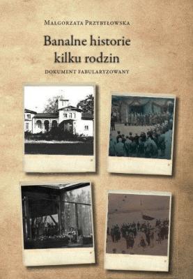 Banalne historie kilku rodzin - PrzybyłowskaMałgorzata - Książki Biografie, wspomnienia