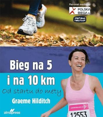 Bieg na 5 i 10 km. Od startu do mety - HilditchGraeme - Książki Poradniki i albumy