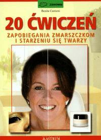 20 ćwiczeń zapobiegania zmarszczkom i starzeniu się twarzy - CantieniBenita - Książki Poradniki i albumy