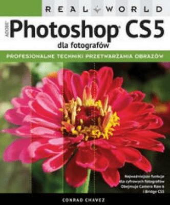 Adobe Photoshop CS5 dla fotografów. Real World - ChavezConrad - Książki Informatyka, internet