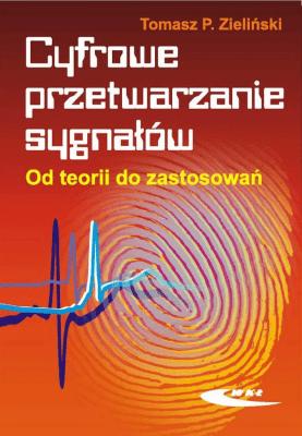 Cyfrowe przetwarzanie sygnałów. Od teorii do zastosowań - ZielińskiTomasz - Książki Informatyka, internet