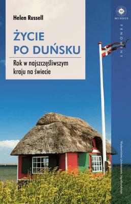 Życie po duńsku. Rok w najszczęśliwszym kraju na świecie. - RusselHelen - Książki Reportaż, literatura faktu