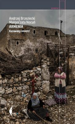 Armenia. Karawany śmierci - BrzezieckiAndrzej, NocuńMałgorzata - Książki Reportaż, literatura faktu