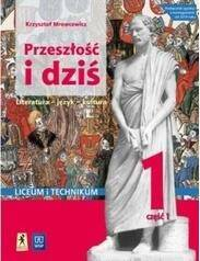 Przeszłość i dziś 1. Część 1. Literatura, język, kultura. Liceum i technikum.
