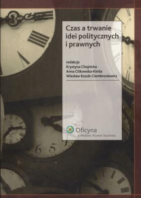 Czas a trwanie idei politycznych i prawnych - Opracowaniezbiorowe - Książki Prawo, administracja