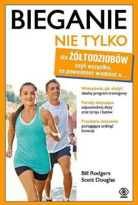 Bieganie nie tylko dla żółtodziobów - RodgersBill, DouglasScott - Książki Sport, forma fizyczna