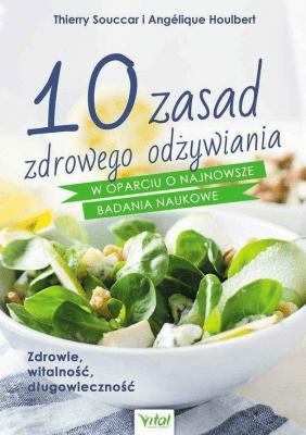 10 zasad zdrowego odżywiania - SouccarThierry, HoulbertAngelique - Książki Kuchnia, potrawy