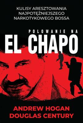 Polowanie na El Chapo - HoganAndrew, CenturyDouglas - Książki Reportaż, literatura faktu