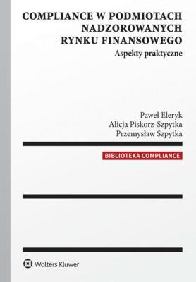 Compliance w podmiotach nadzorowanych rynku finansowego - SzpytkaPrzemysław, ElerykPaweł, Piskorz-SzpytkaAlicja - Książki Prawo, administracja