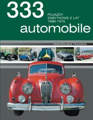 333 automobile. Pojazdy zabytkowe z lat 1886-1975 - Opracowaniezbiorowe - Książki Poradniki i albumy