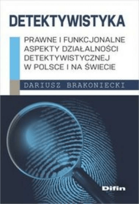 Detektywistyka: Prawne i funkcjonalne aspekty... - BrakonieckiDariusz - Książki Prawo, administracja