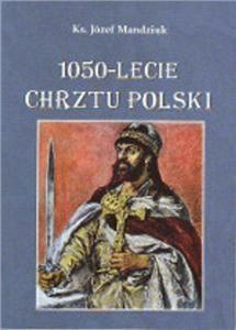 1050-lecie Chrztu Polski - MandziukJózef - Książki Historia, archeologia