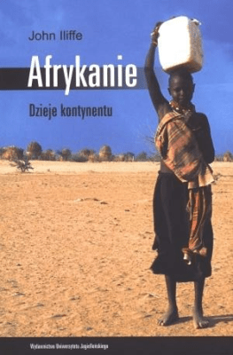 Afrykanie. Dzieje kontynentu - IliffeJohn - Książki Historia, archeologia