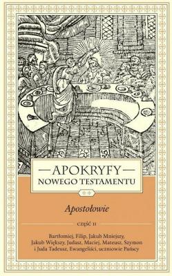 Apokryfy Nowego Testamentu. Apostołowie. Tom II Część 2 - ks.MarekStarowieyski - Książki Religioznawstwo, nauki teologiczne