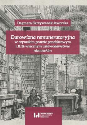 Darowizna remuneratoryjna w rzymskim prawie pandektowym i XIX-wiecznym ustawodawstwie niemieckim - Skrzywanek-JaworskaDagmara - Książki Prawo, administracja