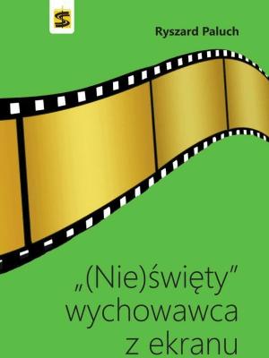 (Nie)święty wychowawca z ekranu - Ryszard Paluch - Książki Literatura piękna