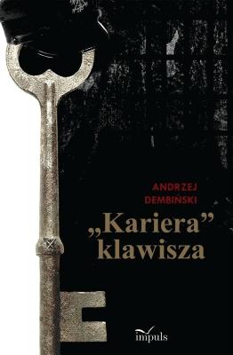 """""""Kariera"""" klawisza - Andrzej Dembiński - Książki Biografie, wspomnienia"""