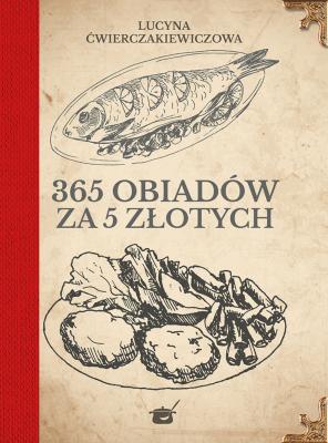 365 obiadów za pięć złotych - ĆwierczakiewiczowaLucyna - Książki Kuchnia, potrawy