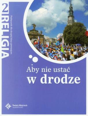 Aby nie ustać w drodze 2 Religia Podręcznik - D. Jackowiak, red. ks. prof. J. Szpet - Książki Podręczniki do szkół podst. i średnich