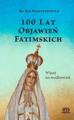 100 lat objawień fatimskich.Więcej niż modlitewnik - ks. Jan Augustynowicz - Książki Literatura piękna