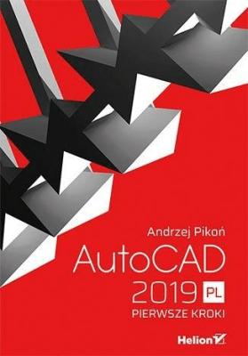 AutoCAD 2019 PL. Pierwsze kroki - PikońAndrzej - Książki Informatyka, internet