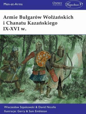 Armie Bułgarów Wołżańskich i Chanatu Kazańskiego.. - NicolleDavid, SzpakowskiWiaczesław - Książki Historia, archeologia