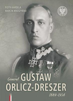 Generał Gustaw Orlicz-Dreszer 1889-1936. - Marcin Kruszyński, Piotr Kardela - Książki Książki obcojęzyczne
