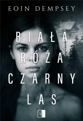 Biała róża, czarny las. - DempseyEoin - Książki Kryminał, sensacja, thriller