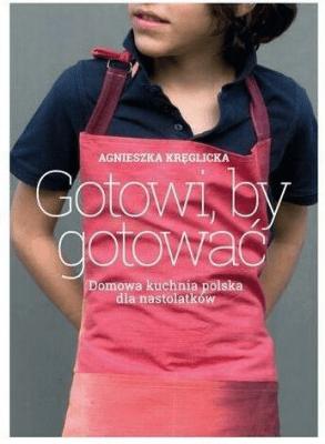 Gotowi By Gotować Domowa Kuchnia Polska Dla Nastolatków