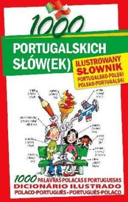 1000 portugalskich słów(ek). Ilustrowany słownik - MolarinhoMargarida, OleszczukKarolina - Książki Książki naukowe i popularnonaukowe