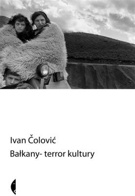 Bałkany - terror kultury - ColovićIvan - Książki Reportaż, literatura faktu