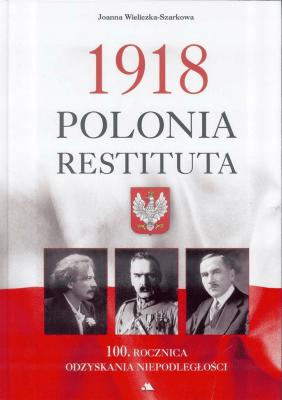 1918 Polonia Restituta - Wieliczka-SzarkowaJoanna - Książki Poradniki i albumy